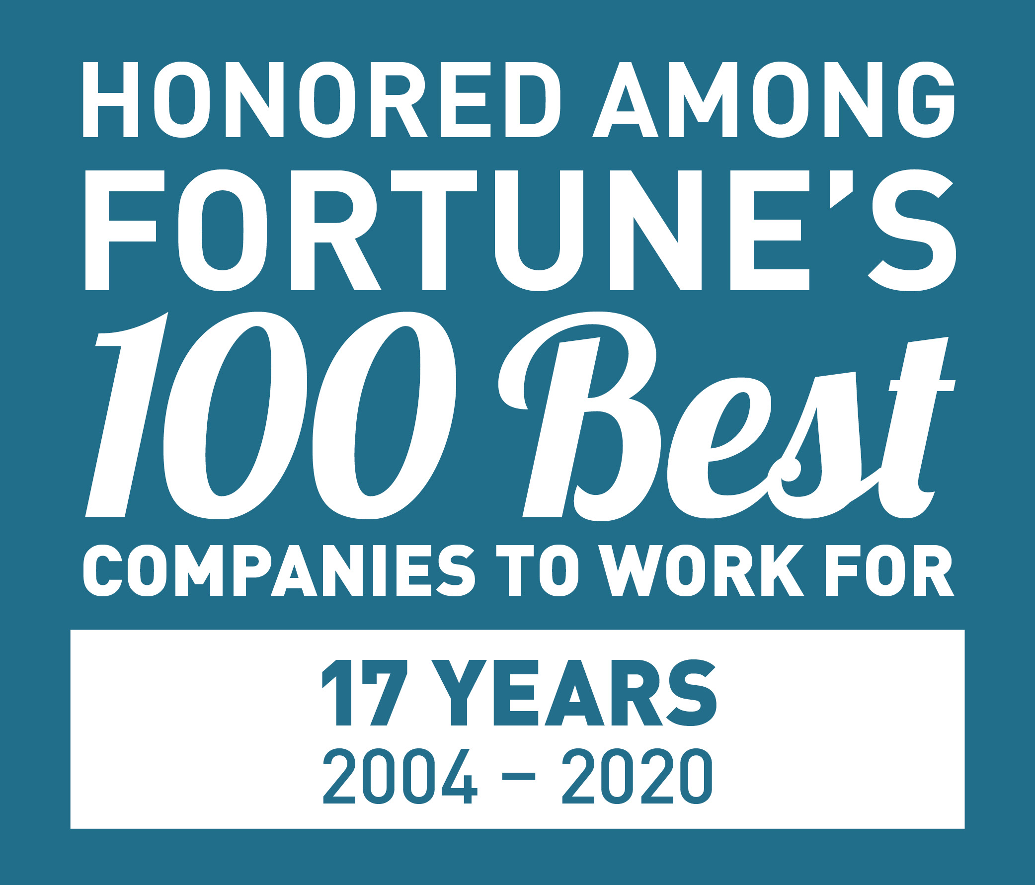 Honored Among FORTUNE's 100 Best Companies to Work For | 16 Straight Years | 2004-2020