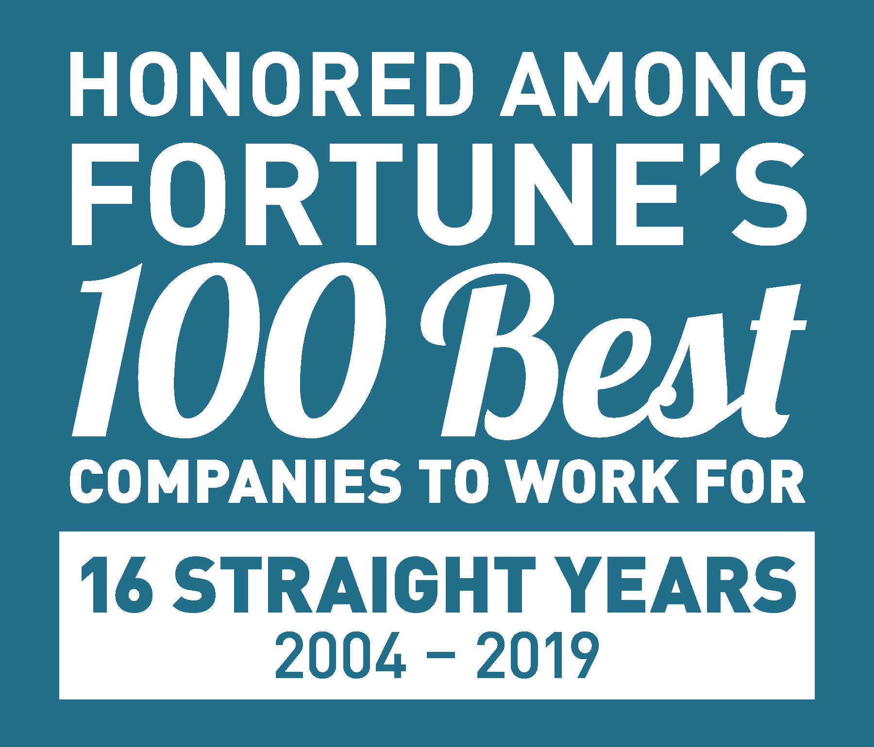 Honored Among FORTUNE's 100 Best Companies to Work For | 16 Straight Years | 2004-2019