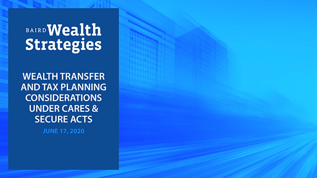 Wealth Transfer and Tax Planning Considerations Under CARES and SECURE Acts