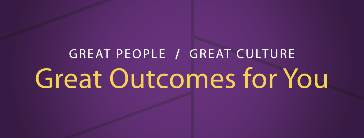 Great People. Great Culture. Great Outcomes for You.