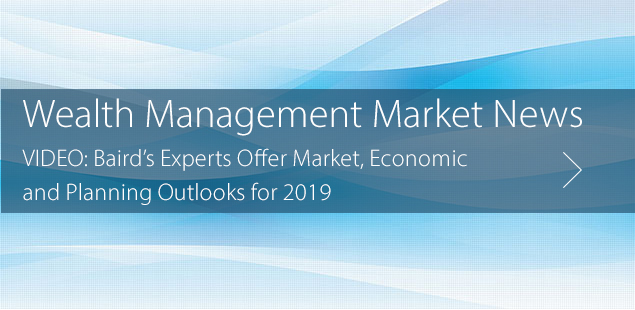 VIDEO: Baird's Experts Offer Market, Economic and Planning Outlooks for 2019