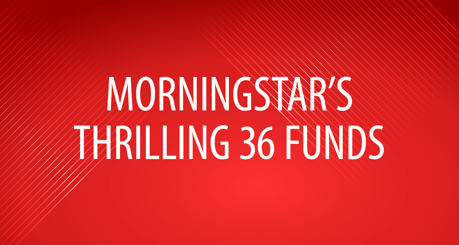 Morningstar's Thrilling 36 Funds