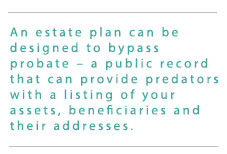 An estate plan can be designed to bypass probate.