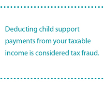 Deducting child support payments from your taxable income is considered tax fraud.